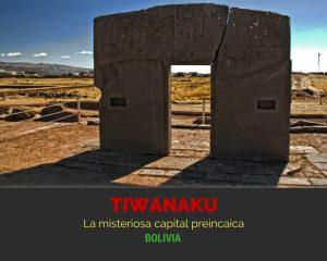 Tiwanaku, la misteriosa capital preincaica