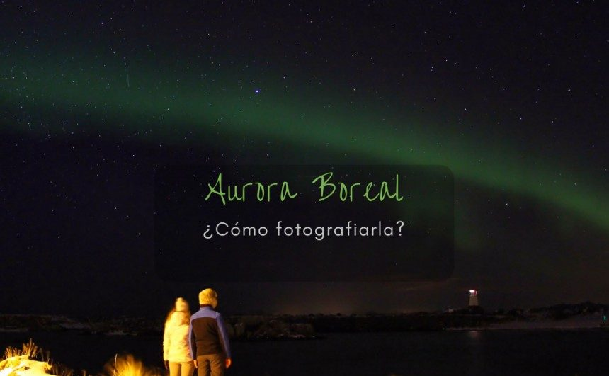 como fotografiar una aurora boreal