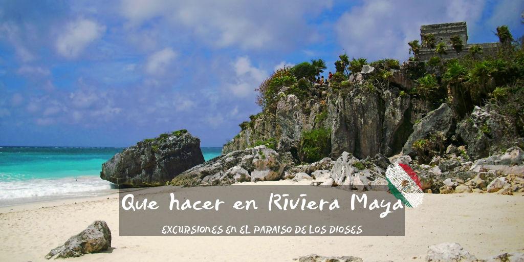 Que hacer en Riviera Maya, excursiones y actividades
