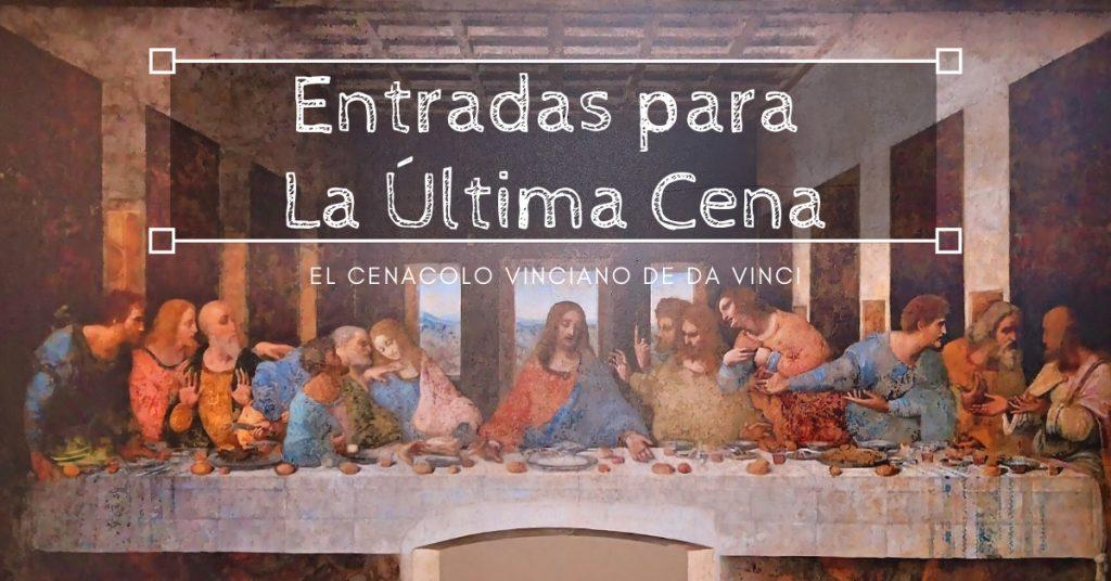 Entradas para la Última Cena - El Cenacolo Vinciano de Da Vinci